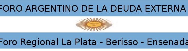 FORO ARGENTINO de la DEUDA EXTERNA Foro Regional La Plata, Berisso y Ensenada
