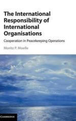 Moritz P. Moelle (Federal Foreign Office, Germany) has published The International Responsibility of International Organisations: Cooperation in Peacekeeping Operations (Cambridge Univ. Press 2017).