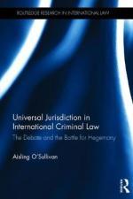 O'Sullivan: Universal Jurisdiction in International Criminal Law
