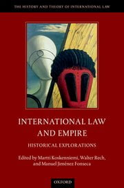 International Law and Empire Historical Explorations Edited by Martti Koskenniemi, Walter Rech, and Manuel Jimenez Fonseca
