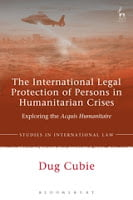Cubie: The International Legal Protection of Persons in Humanitarian Crises