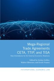 Mega-Regional Trade Agreements: CETA, TTIP, and TiSA New Orientations for EU External Economic Relations Edited by Stefan Griller, Walter Obwexer, and Erich Vranes