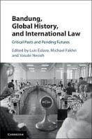 Eslava, Fakhri, & Nesiah: Bandung, Global History, and International Law: Critical Pasts and Pending Futures