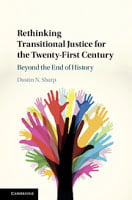 Sharp: Rethinking Transitional Justice for the Twenty-First Century: Beyond the End of History