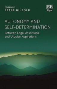 Hilpold: Autonomy and Self-determination: Between Legal Assertions and Utopian Aspirations