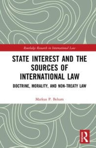 Beham: State Interest and the Sources of International Law: Doctrine, Morality, and Non-Treaty Law