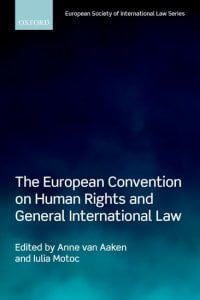 The European Convention on Human Rights and General International Law - Anne van Aaken; Iulia Motoc - Oxford University Press