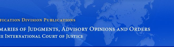 Summaries of Judgments, Advisory Opinions and Orders of the International Court of Justice