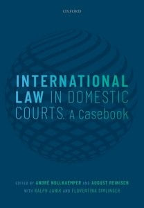 International Law in Domestic Courts A Casebook Edited by Andre Nollkaemper, August Reinisch, Ralph Janik, and Florentina Simlinger