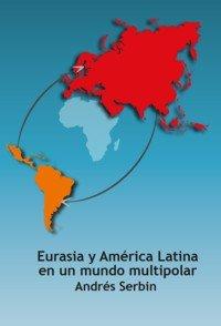 Eurasia y América Latina en un mundo multipolar