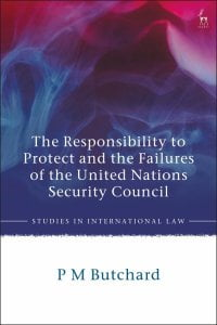 The Responsibility to Protect and the Failures of the United Nations Security Council