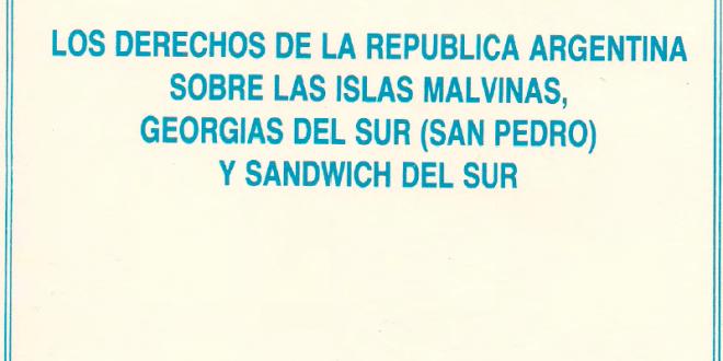 Los derechos de la República Argentina sobre las Islas Malvinas, Georgias del Sur (San Pedro) y Sandwich del Sur