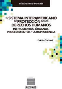 El Sistema Interamericano de Protección de los Derechos Humanos: Instrumentos, órganos, procedimientos y jurisprudencia